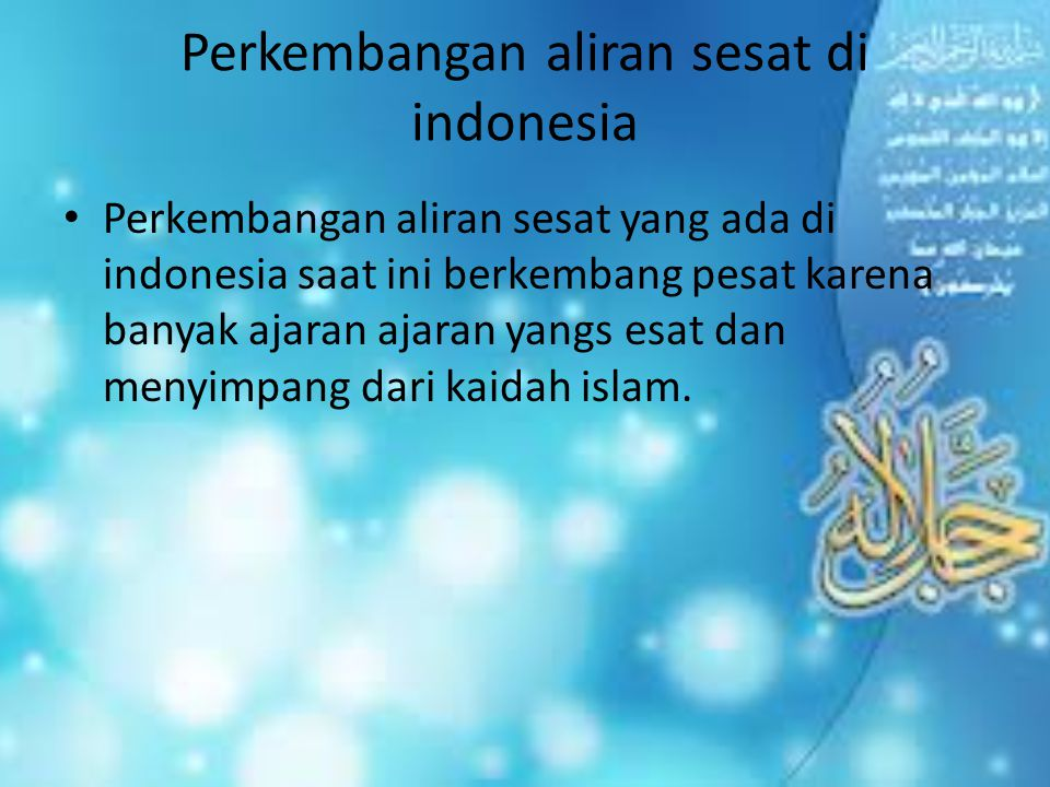 Perkembangan aliran sesat di indonesia Perkembangan aliran sesat yang ada di indonesia saat ini berkembang pesat karena banyak ajaran ajaran yangs esa