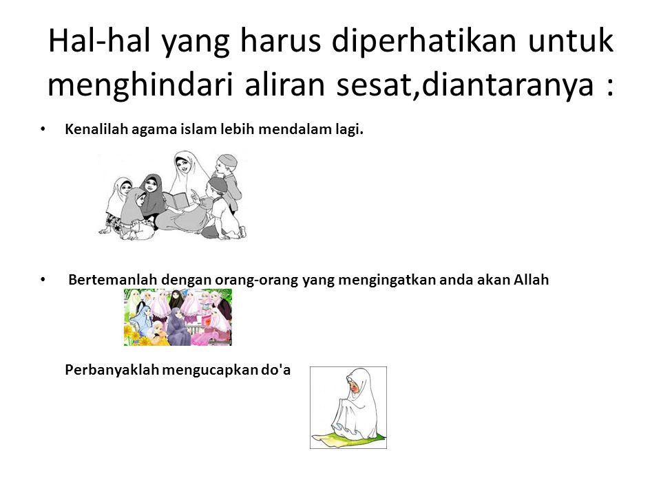 Hal-hal yang harus diperhatikan untuk menghindari aliran sesat,diantaranya : Kenalilah agama islam lebih mendalam lagi. Bertemanlah dengan orang-orang