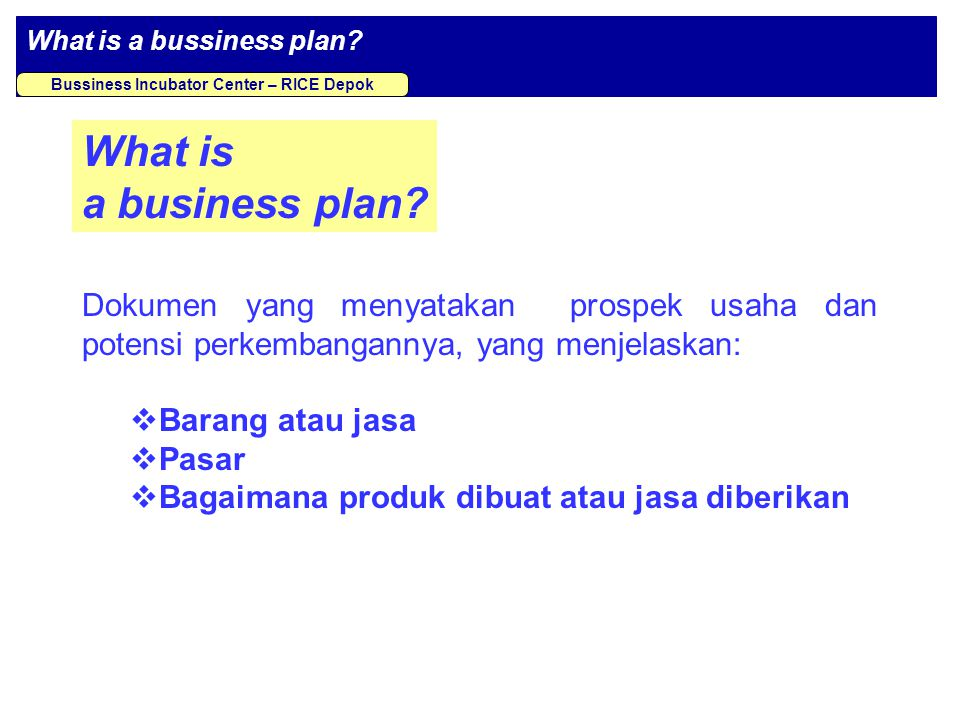 What is a bussiness plan.Bussiness Incubator Center – RICE Depok What is a business plan.