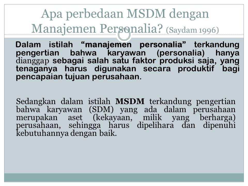 """Apa perbedaan MSDM dengan Manajemen Personalia? (Saydam 1996) Dalam istilah """"manajemen personalia"""" terkandung pengertian bahwa karyawan (personalia) h"""