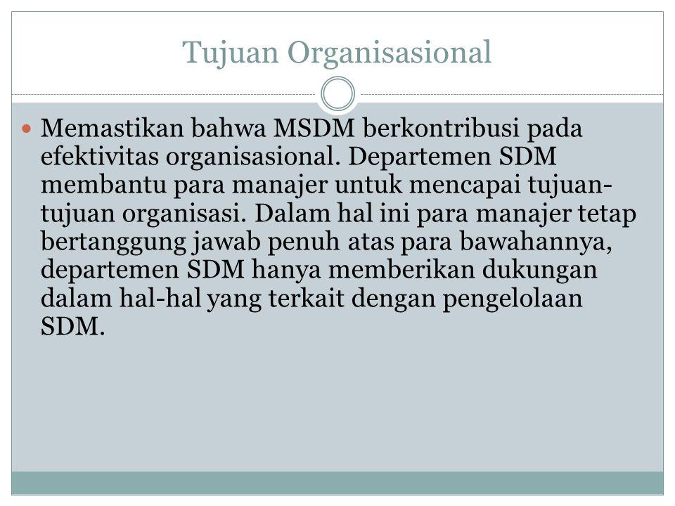 Tujuan Organisasional Memastikan bahwa MSDM berkontribusi pada efektivitas organisasional. Departemen SDM membantu para manajer untuk mencapai tujuan-