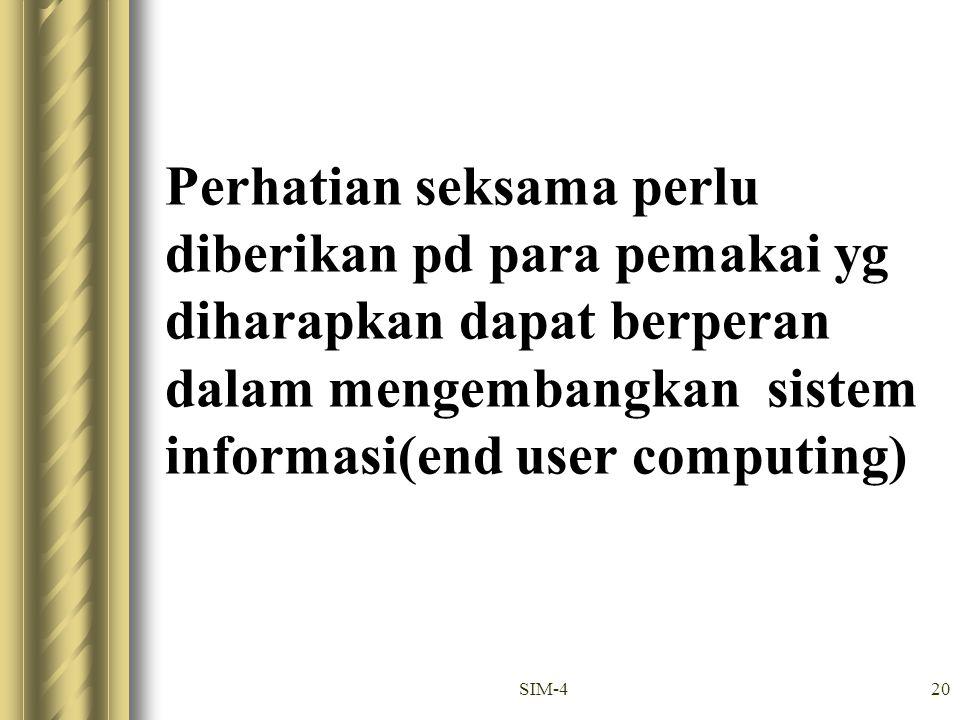 SIM-420 Perhatian seksama perlu diberikan pd para pemakai yg diharapkan dapat berperan dalam mengembangkan sistem informasi(end user computing)