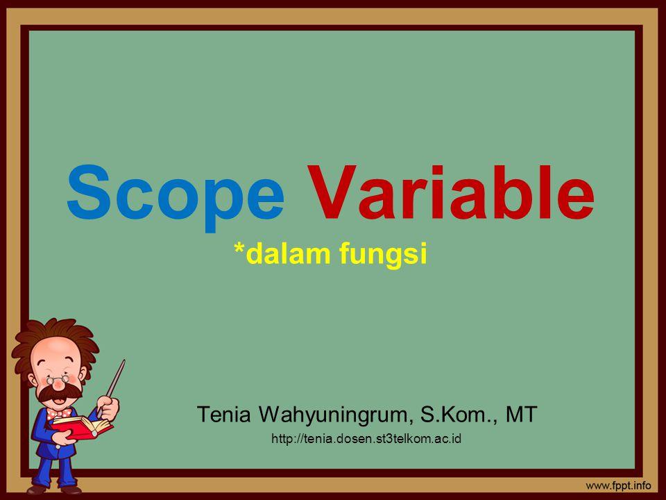 Variabel global dan lokal Variabel global dapat dilihat dan diubah oleh semua fungsi dalam program.