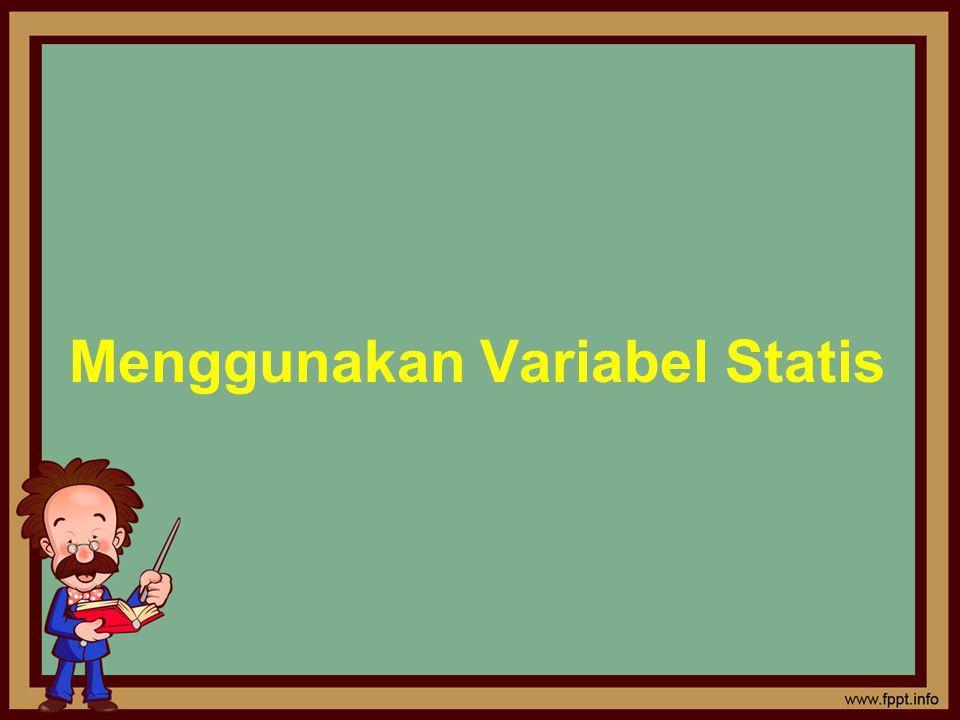 Menggunakan Variabel Statis
