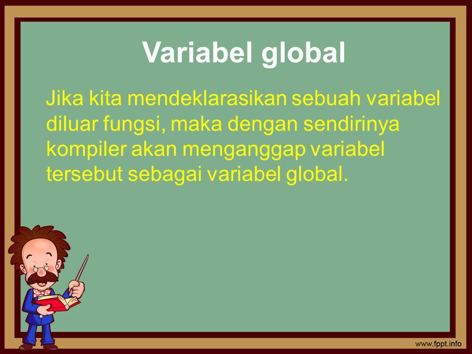 Jika kita mendeklarasikan sebuah variabel diluar fungsi, maka dengan sendirinya kompiler akan menganggap variabel tersebut sebagai variabel global. Va