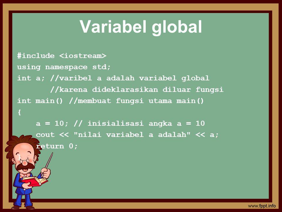 #include using namespace std; int a; //varibel a adalah variabel global //karena dideklarasikan diluar fungsi int main() //membuat fungsi utama main()
