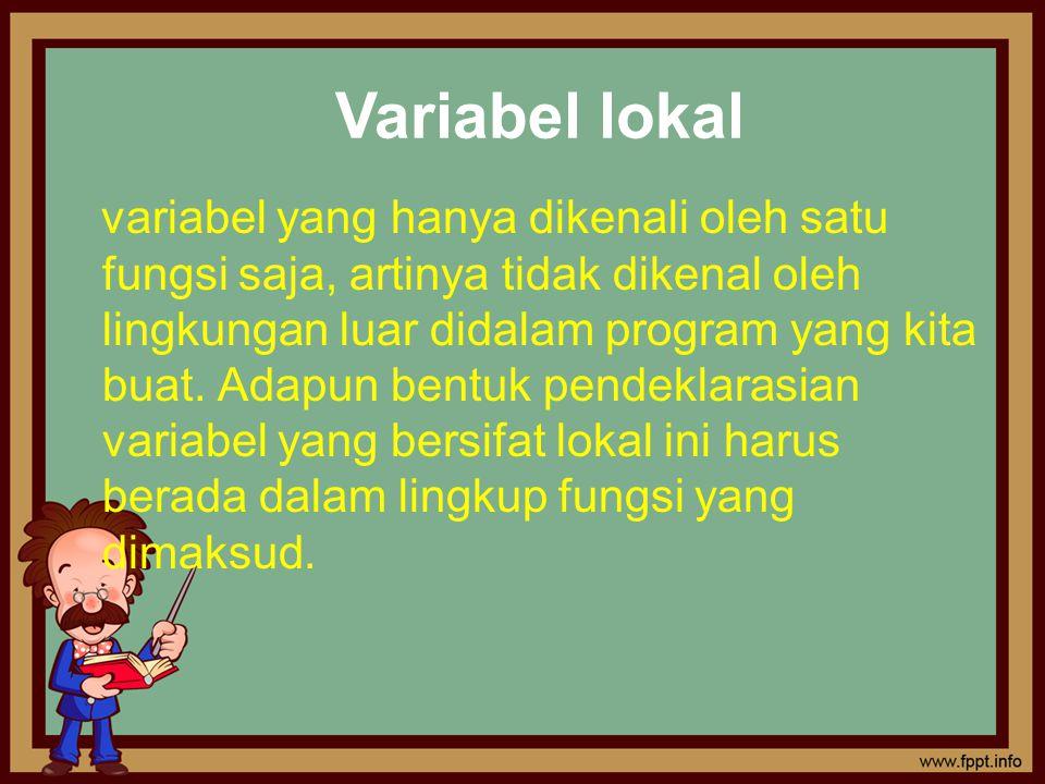 #include using namespace std; int main() //fungsi utama main() { float a; // variabel a merupakan variabel lokal // karena disimpan didalam fungsi main() a = 3.14; // inisialisasi angka / pengisian nilai a = 3.14 cout << nilai variabel a adalah: << a; return 0; }