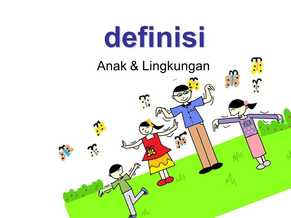definisi Anak & Lingkungan