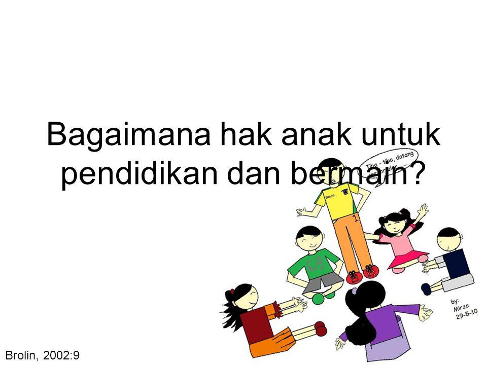 Bagaimana hak anak untuk pendidikan dan bermain? Brolin, 2002:9