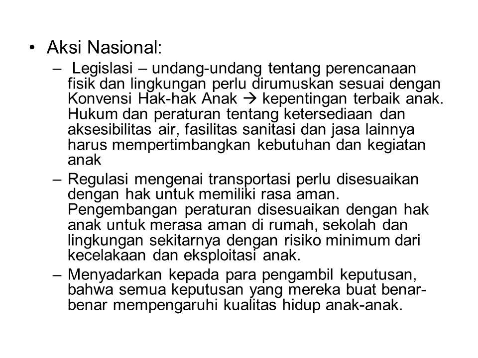 Aksi Nasional: – Legislasi – undang-undang tentang perencanaan fisik dan lingkungan perlu dirumuskan sesuai dengan Konvensi Hak-hak Anak  kepentingan