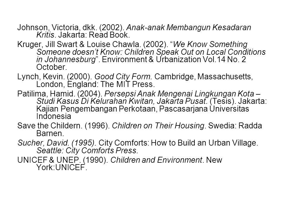 """Johnson, Victoria, dkk. (2002). Anak-anak Membangun Kesadaran Kritis. Jakarta: Read Book. Kruger, Jill Swart & Louise Chawla. (2002). """"We Know Somethi"""
