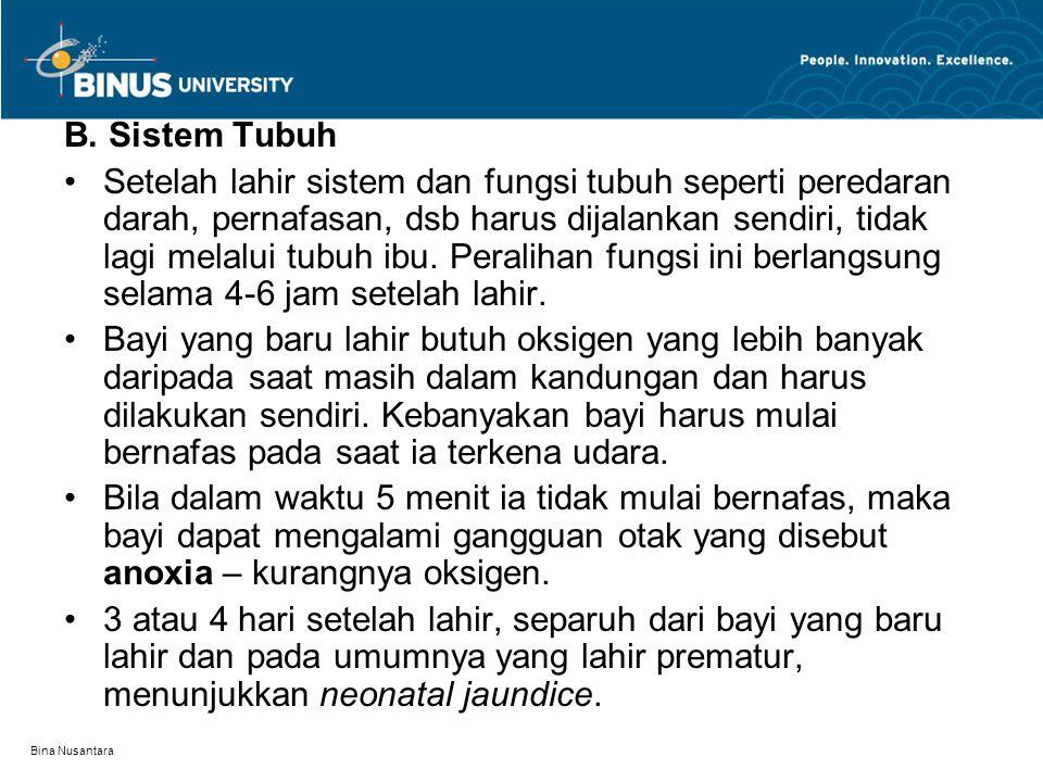Bina Nusantara B. Sistem Tubuh Setelah lahir sistem dan fungsi tubuh seperti peredaran darah, pernafasan, dsb harus dijalankan sendiri, tidak lagi mel