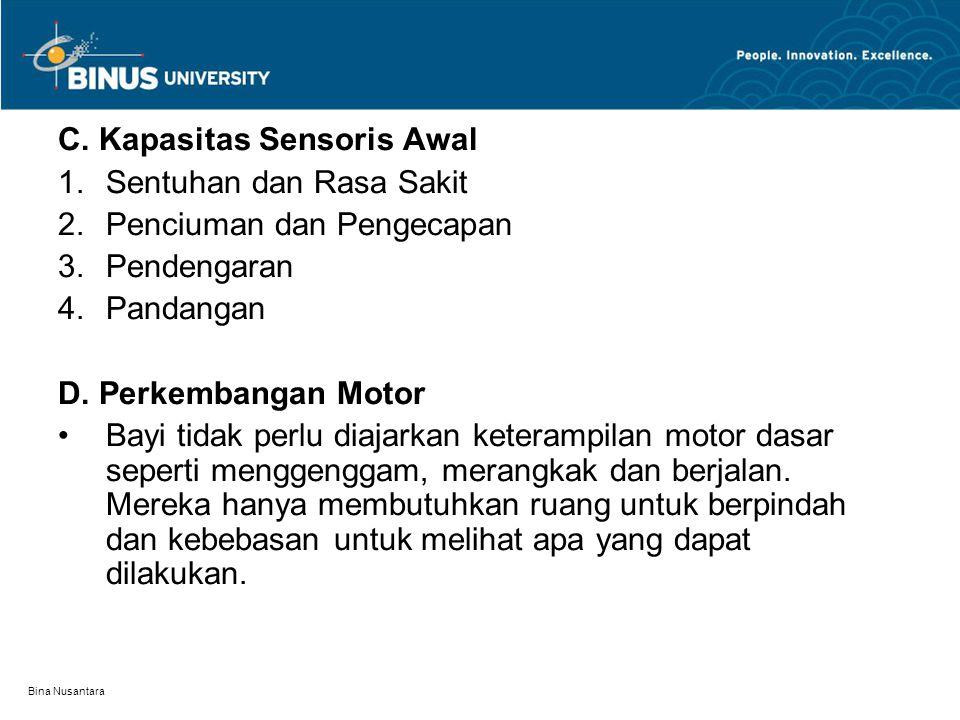 Bina Nusantara C. Kapasitas Sensoris Awal 1.Sentuhan dan Rasa Sakit 2.Penciuman dan Pengecapan 3.Pendengaran 4.Pandangan D. Perkembangan Motor Bayi ti