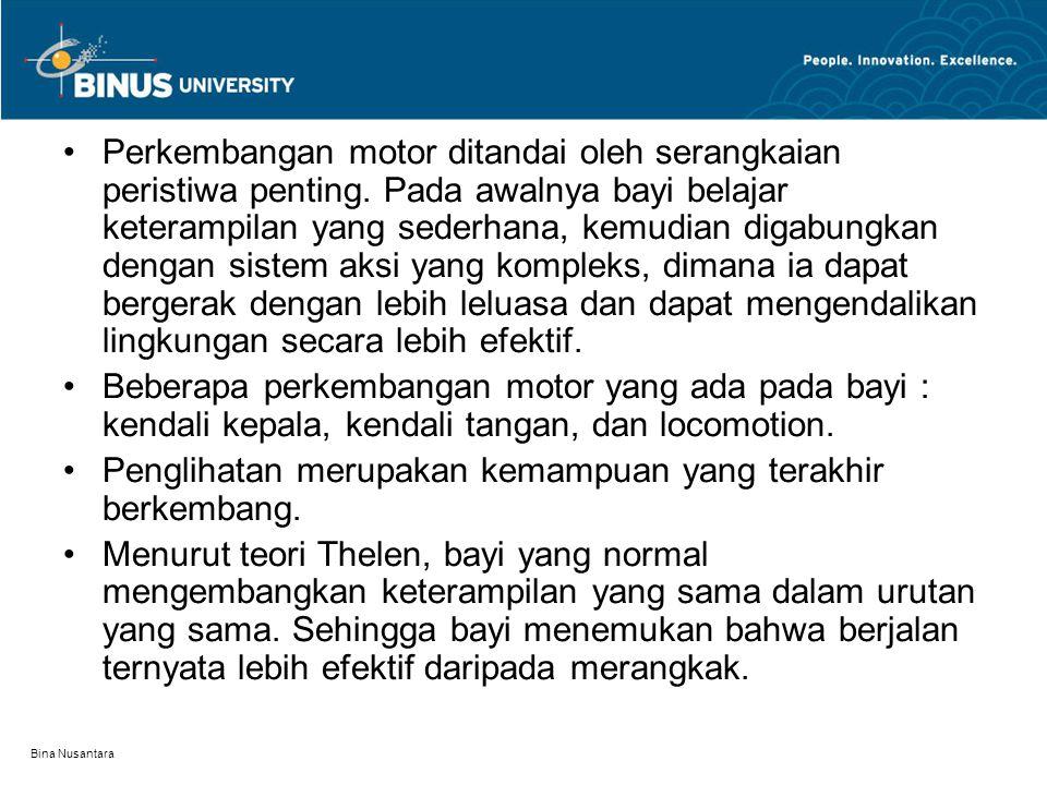 Bina Nusantara Perkembangan motor ditandai oleh serangkaian peristiwa penting. Pada awalnya bayi belajar keterampilan yang sederhana, kemudian digabun
