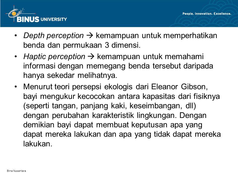 Bina Nusantara Depth perception  kemampuan untuk memperhatikan benda dan permukaan 3 dimensi. Haptic perception  kemampuan untuk memahami informasi