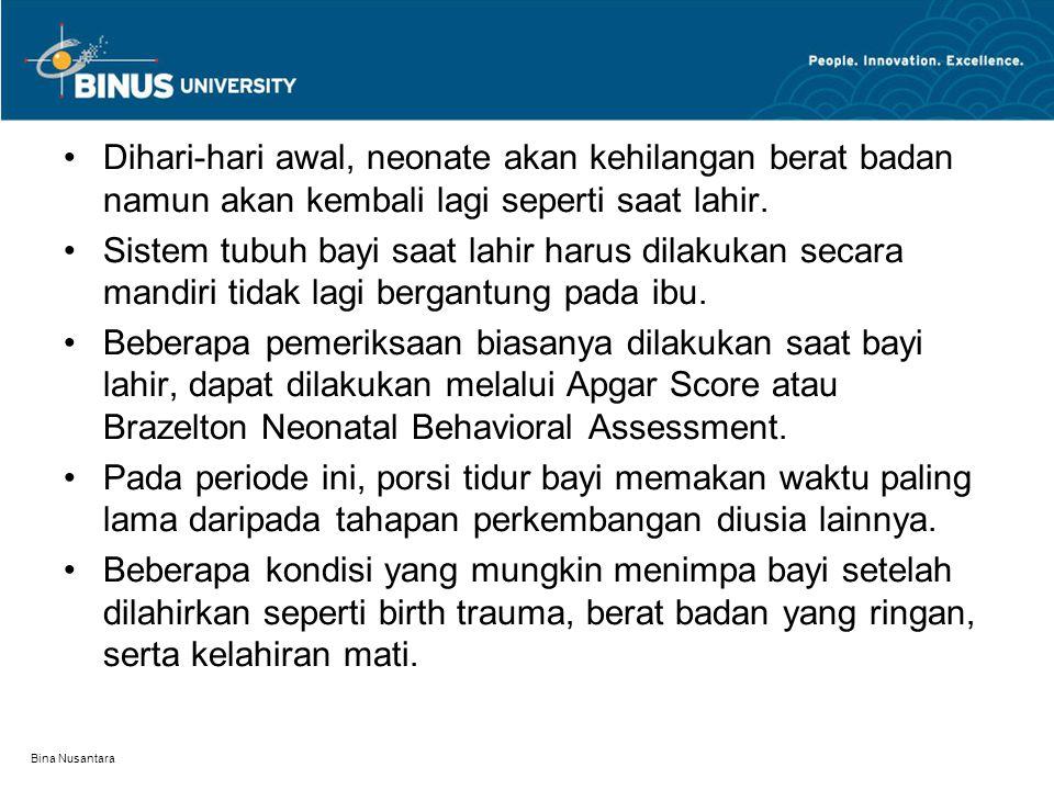 Bina Nusantara Dihari-hari awal, neonate akan kehilangan berat badan namun akan kembali lagi seperti saat lahir. Sistem tubuh bayi saat lahir harus di