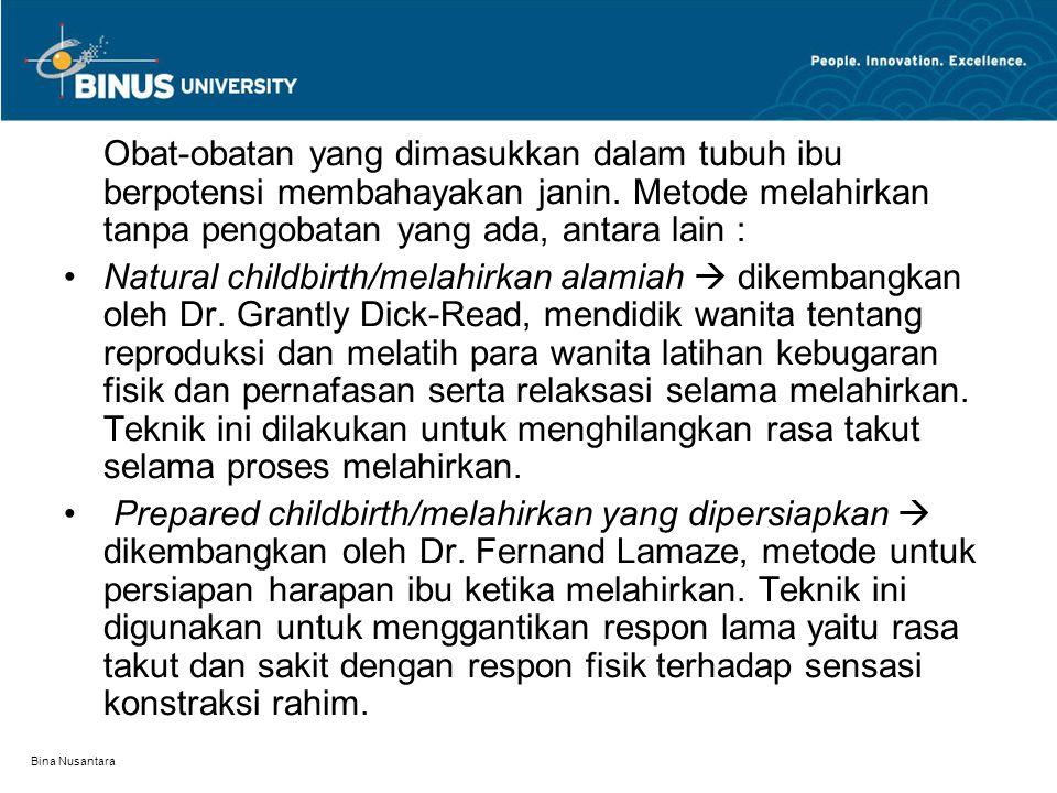 Bina Nusantara Obat-obatan yang dimasukkan dalam tubuh ibu berpotensi membahayakan janin. Metode melahirkan tanpa pengobatan yang ada, antara lain : N