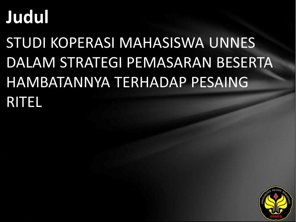 Judul STUDI KOPERASI MAHASISWA UNNES DALAM STRATEGI PEMASARAN BESERTA HAMBATANNYA TERHADAP PESAING RITEL