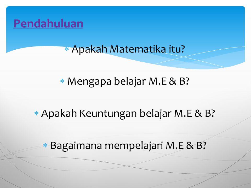  Apakah Matematika itu. Mengapa belajar M.E & B.