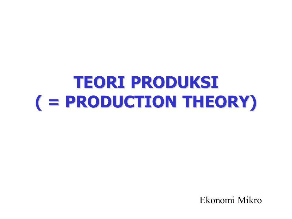 TEORI PRODUKSI ( = PRODUCTION THEORY) Ekonomi Mikro
