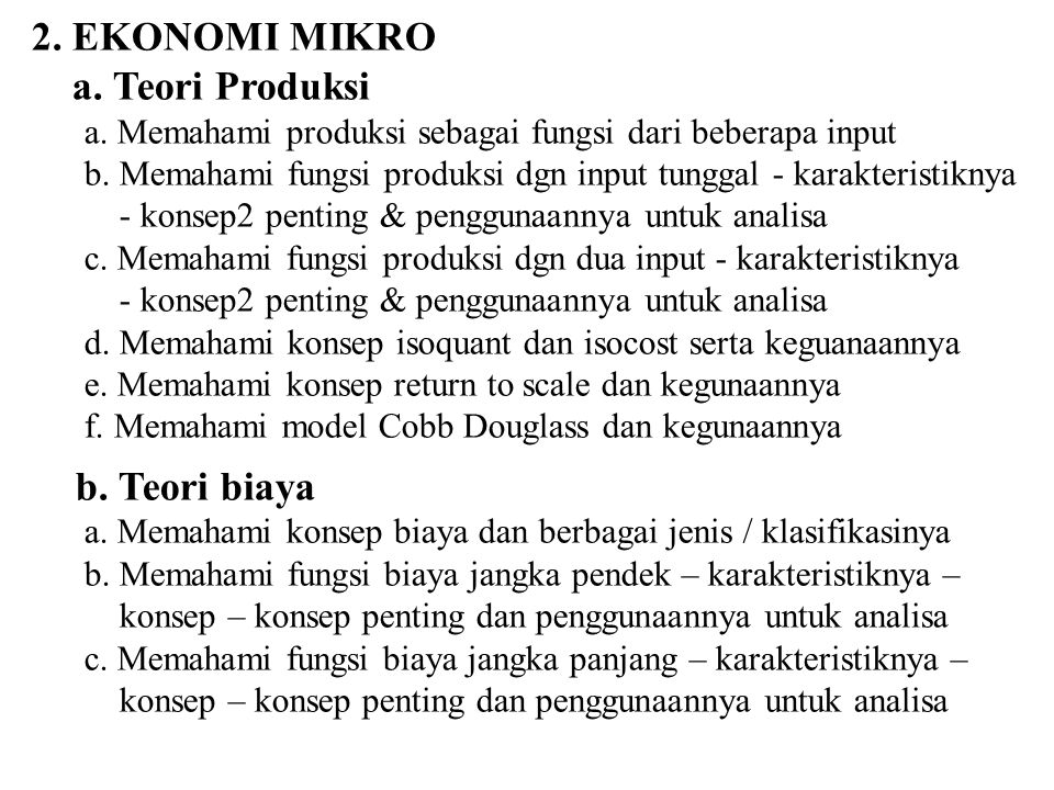 2. EKONOMI MIKRO a. Teori Produksi a. Memahami produksi sebagai fungsi dari beberapa input b. Memahami fungsi produksi dgn input tunggal - karakterist
