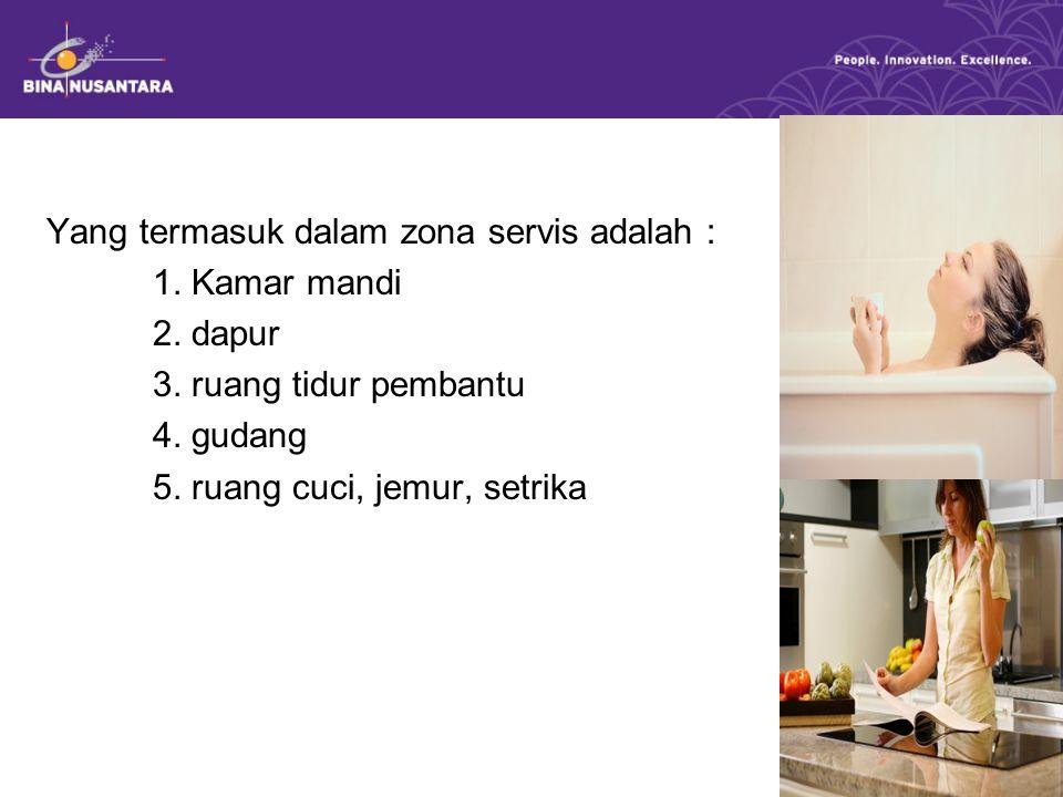 Yang termasuk dalam zona servis adalah : 1.Kamar mandi 2.