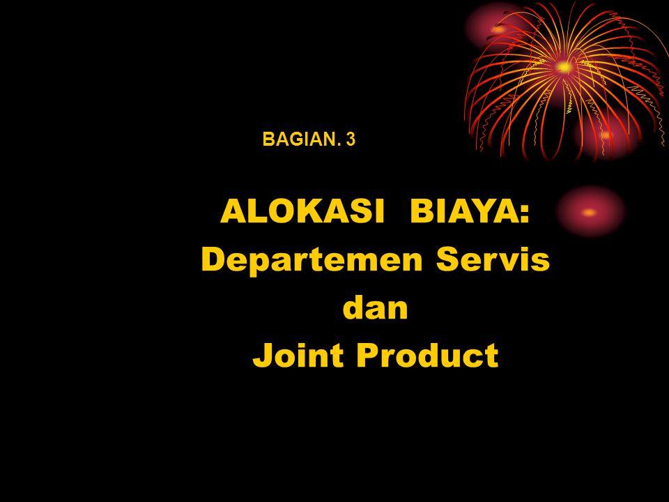 ALOKASI BIAYA: Departemen Servis dan Joint Product BAGIAN. 3