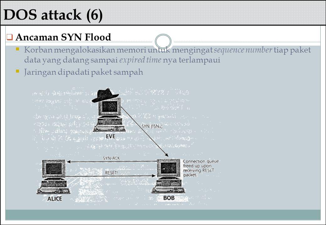 DOS attack (6)  Ancaman SYN Flood  Korban mengalokasikan memori untuk mengingat sequence number tiap paket data yang datang sampai expired time nya