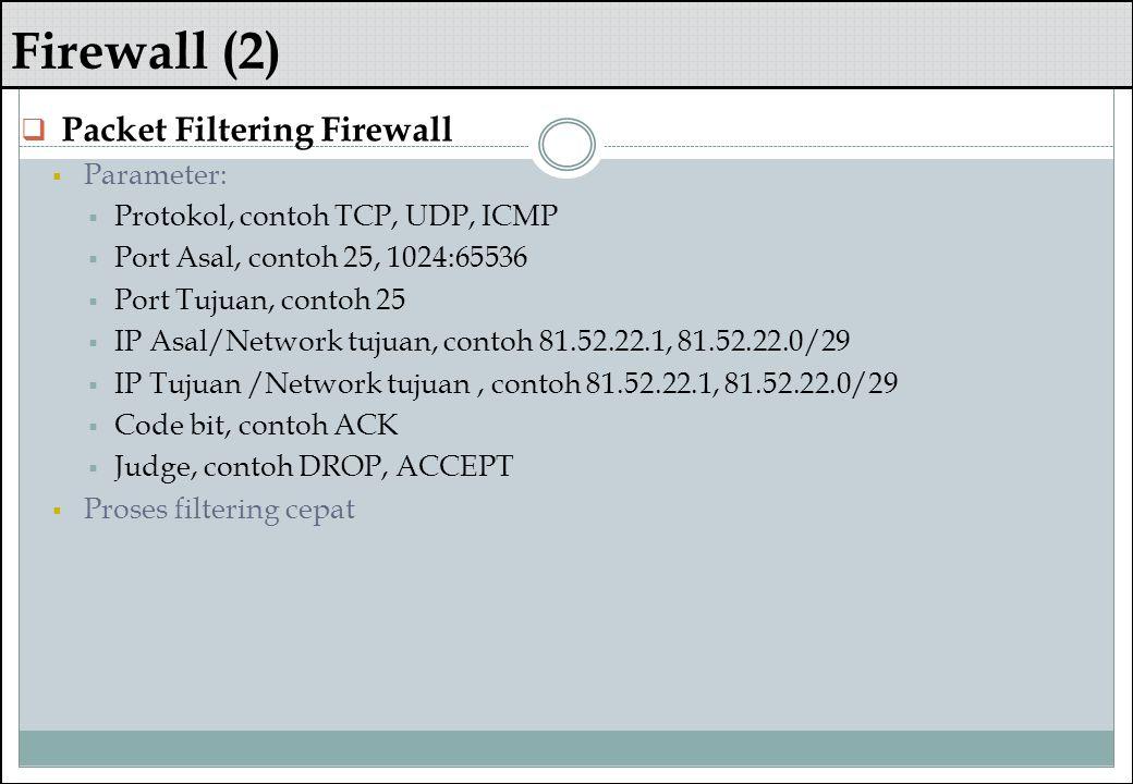 Firewall (2)  Packet Filtering Firewall  Parameter:  Protokol, contoh TCP, UDP, ICMP  Port Asal, contoh 25, 1024:65536  Port Tujuan, contoh 25 