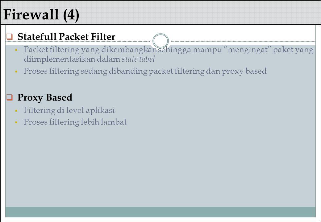"""Firewall (4)  Statefull Packet Filter  Packet filtering yang dikembangkan sehingga mampu """"mengingat"""" paket yang diimplementasikan dalam state tabel"""