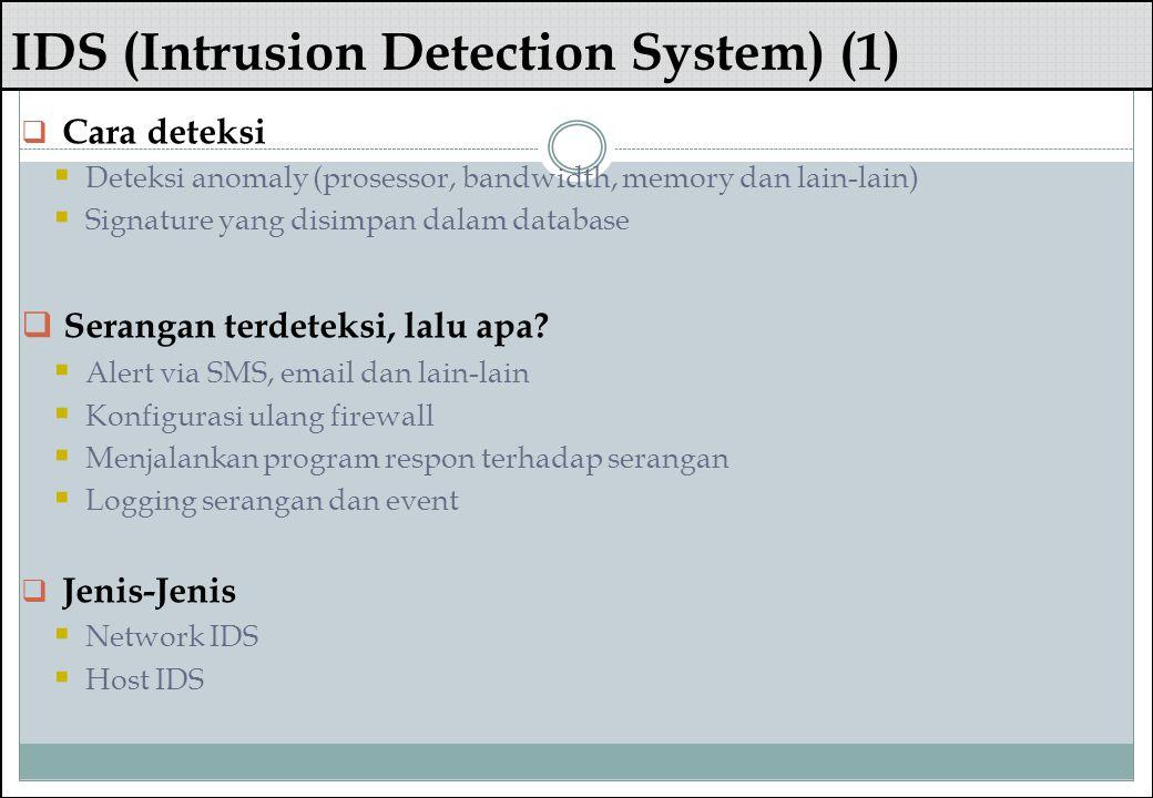IDS (Intrusion Detection System) (1)  Cara deteksi  Deteksi anomaly (prosessor, bandwidth, memory dan lain-lain)  Signature yang disimpan dalam dat