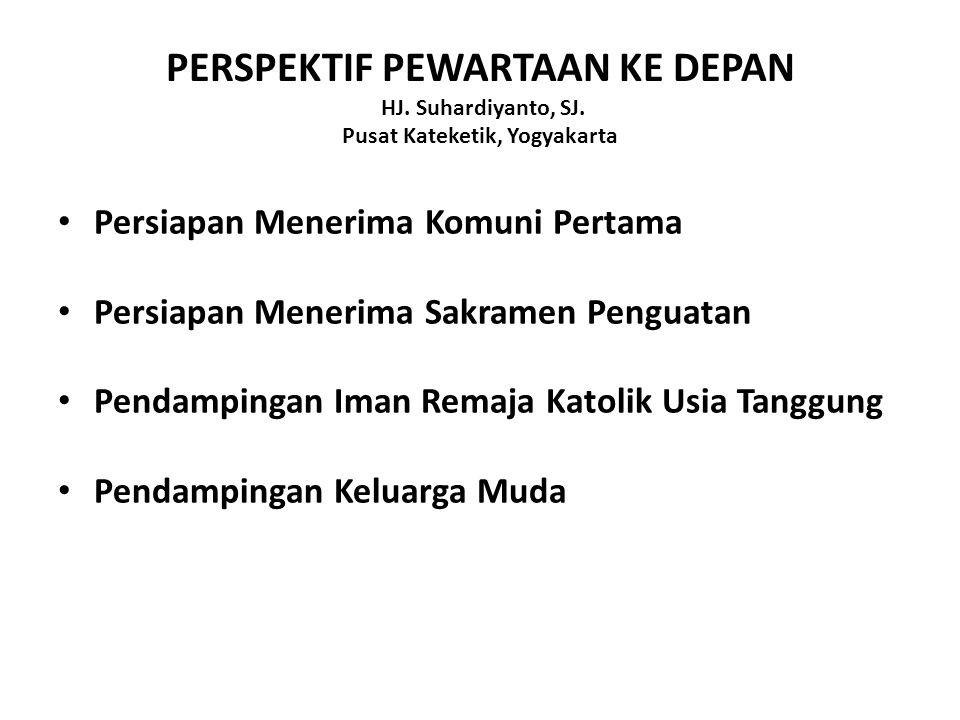 PERSPEKTIF PEWARTAAN KE DEPAN HJ. Suhardiyanto, SJ. Pusat Kateketik, Yogyakarta Persiapan Menerima Komuni Pertama Persiapan Menerima Sakramen Penguata