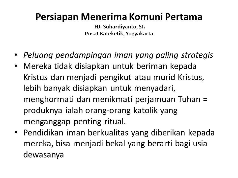 Persiapan Menerima Komuni Pertama HJ. Suhardiyanto, SJ. Pusat Kateketik, Yogyakarta Peluang pendampingan iman yang paling strategis Mereka tidak disia