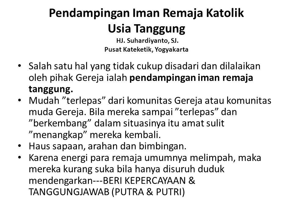 Pendampingan Iman Remaja Katolik Usia Tanggung HJ. Suhardiyanto, SJ. Pusat Kateketik, Yogyakarta Salah satu hal yang tidak cukup disadari dan dilalaik