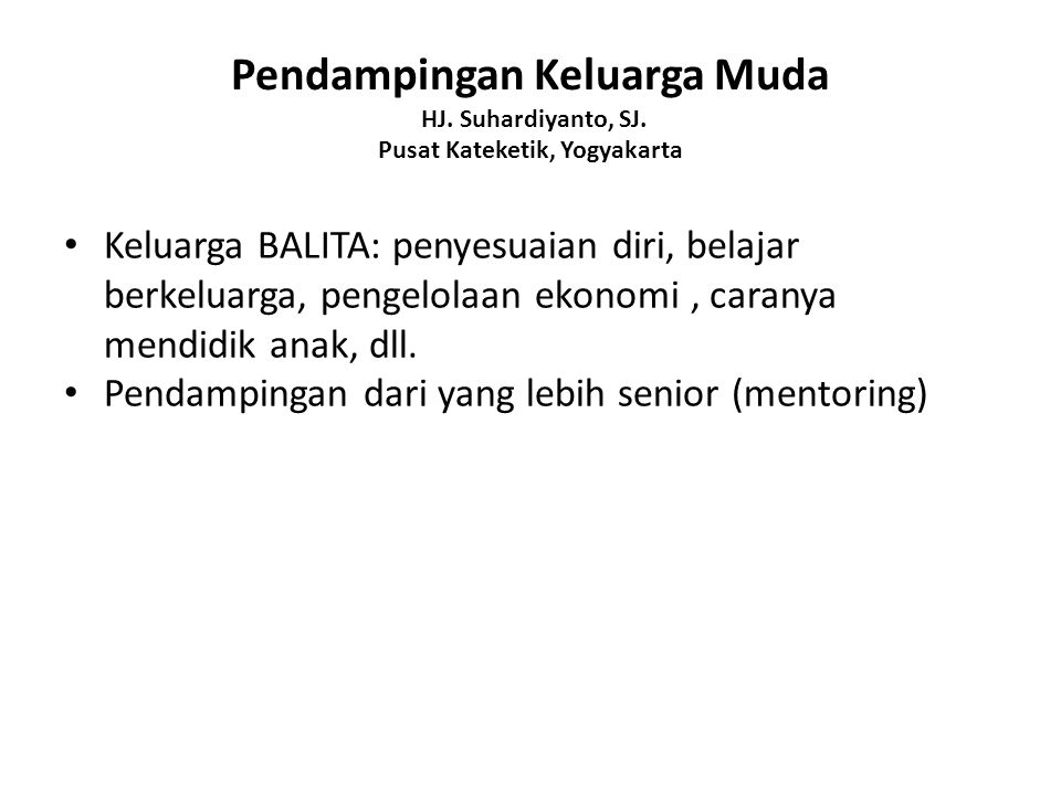 Pendampingan Keluarga Muda HJ. Suhardiyanto, SJ. Pusat Kateketik, Yogyakarta Keluarga BALITA: penyesuaian diri, belajar berkeluarga, pengelolaan ekono
