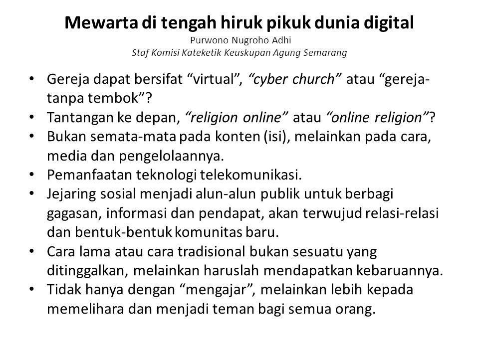 Mewarta di tengah hiruk pikuk dunia digital Purwono Nugroho Adhi Staf Komisi Kateketik Keuskupan Agung Semarang Gereja dapat bersifat virtual , cyber church atau gereja- tanpa tembok .