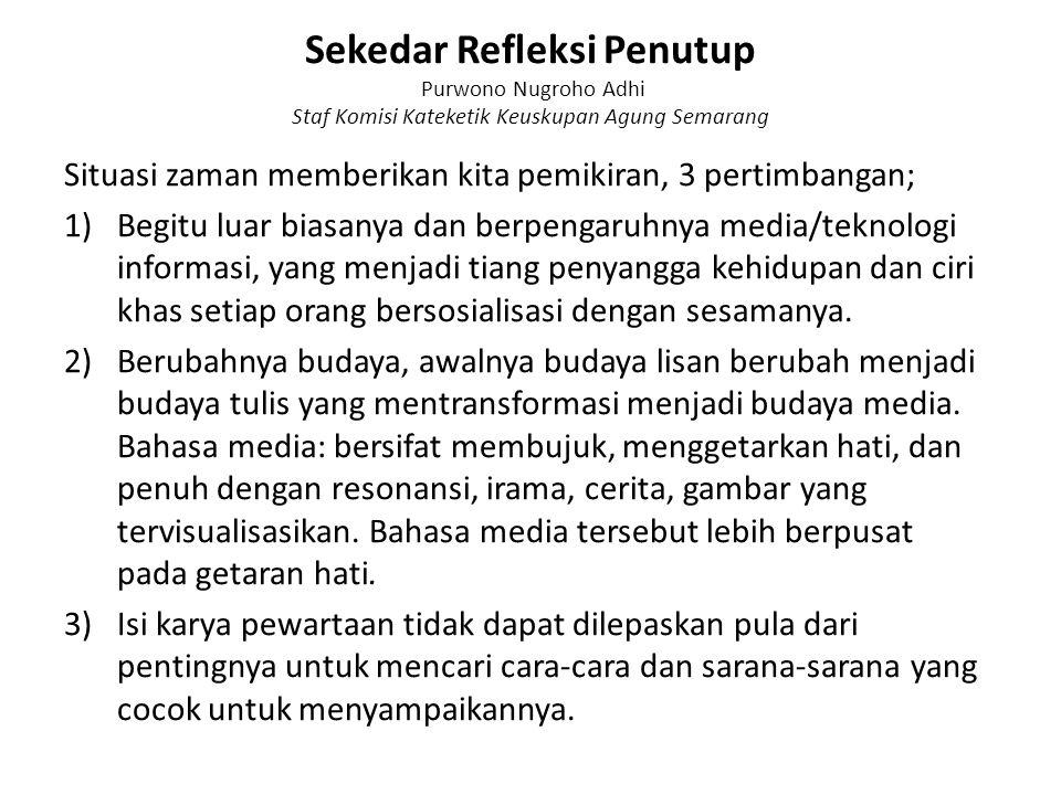 Sekedar Refleksi Penutup Purwono Nugroho Adhi Staf Komisi Kateketik Keuskupan Agung Semarang Situasi zaman memberikan kita pemikiran, 3 pertimbangan;
