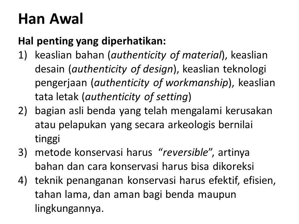 Han Awal Hal penting yang diperhatikan: 1)keaslian bahan (authenticity of material), keaslian desain (authenticity of design), keaslian teknologi peng