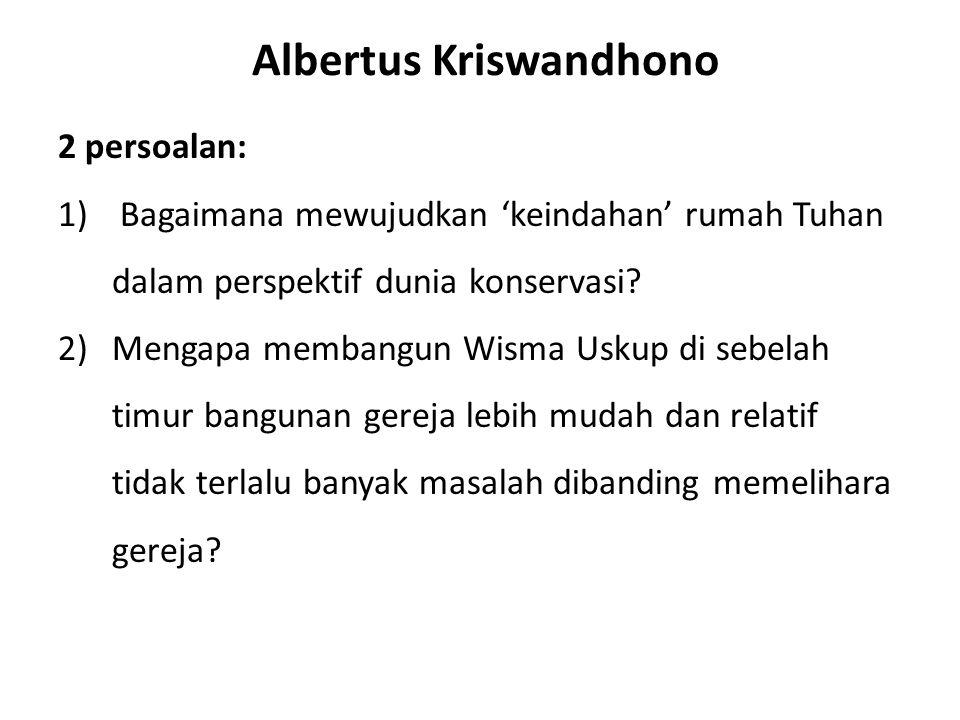 Albertus Kriswandhono 2 persoalan: 1) Bagaimana mewujudkan 'keindahan' rumah Tuhan dalam perspektif dunia konservasi? 2)Mengapa membangun Wisma Uskup
