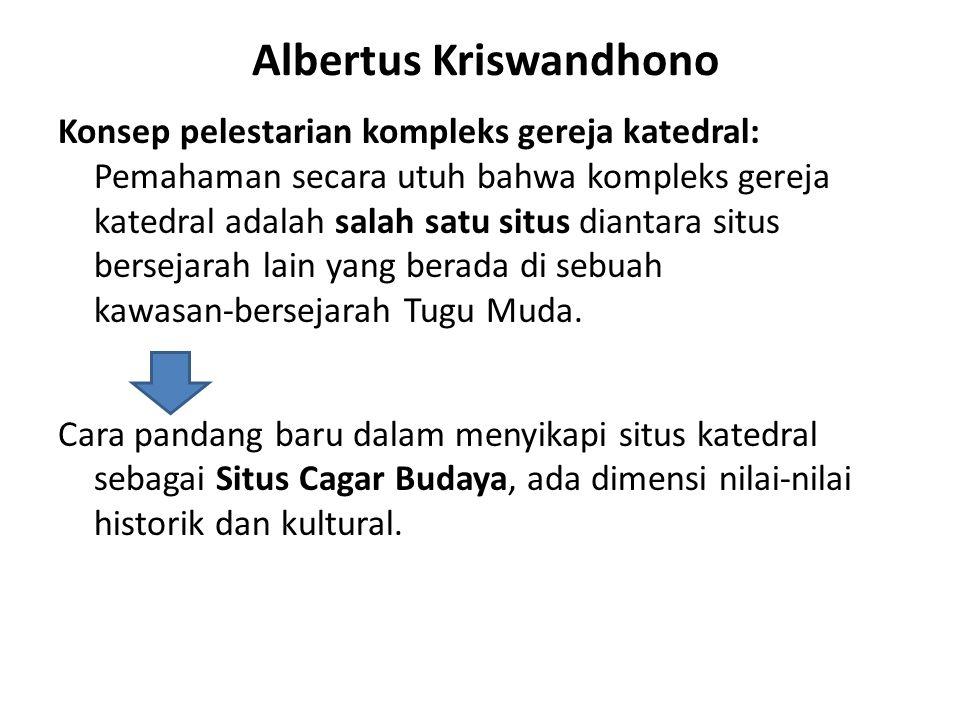 Albertus Kriswandhono Konsep pelestarian kompleks gereja katedral: Pemahaman secara utuh bahwa kompleks gereja katedral adalah salah satu situs diantara situs bersejarah lain yang berada di sebuah kawasan-bersejarah Tugu Muda.