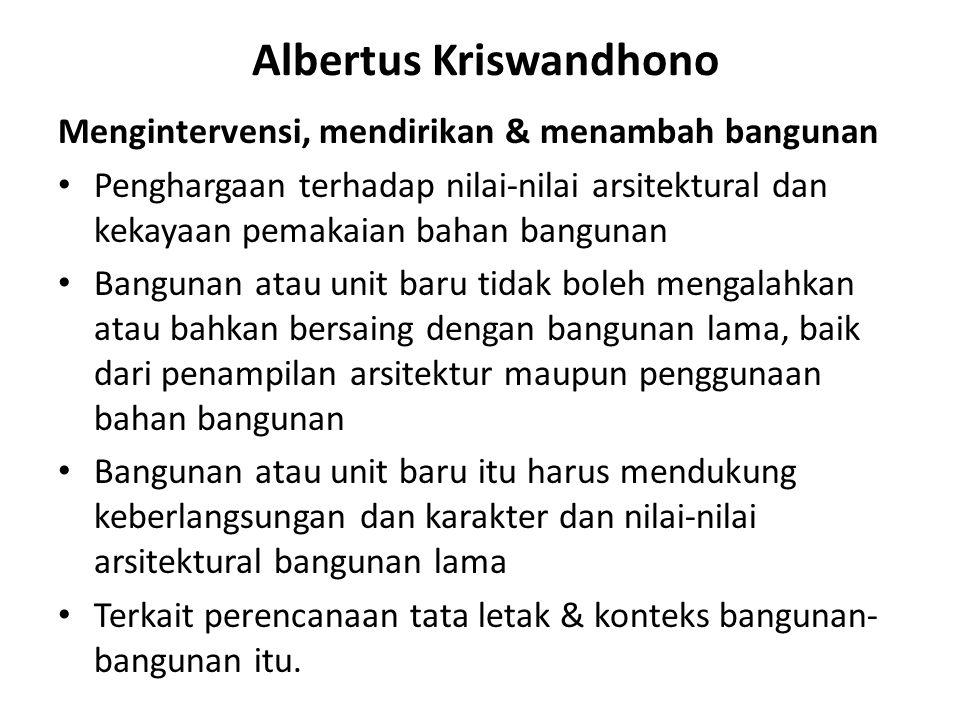 Albertus Kriswandhono Mengintervensi, mendirikan & menambah bangunan Penghargaan terhadap nilai-nilai arsitektural dan kekayaan pemakaian bahan bangun