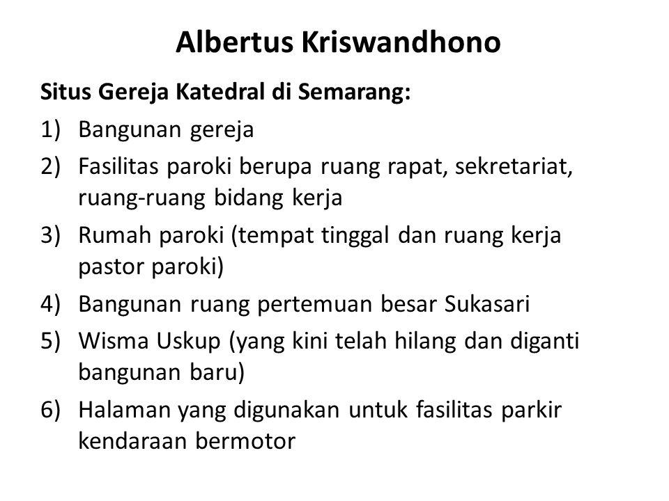 Albertus Kriswandhono Situs Gereja Katedral di Semarang: 1)Bangunan gereja 2)Fasilitas paroki berupa ruang rapat, sekretariat, ruang-ruang bidang kerj