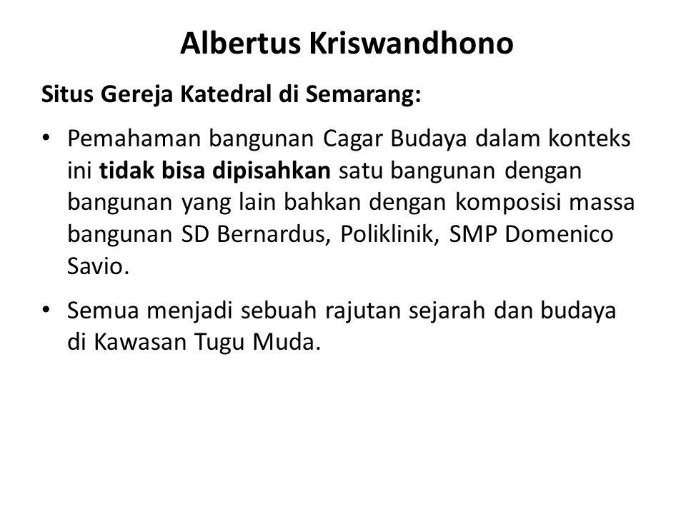 Albertus Kriswandhono Situs Gereja Katedral di Semarang: Pemahaman bangunan Cagar Budaya dalam konteks ini tidak bisa dipisahkan satu bangunan dengan bangunan yang lain bahkan dengan komposisi massa bangunan SD Bernardus, Poliklinik, SMP Domenico Savio.