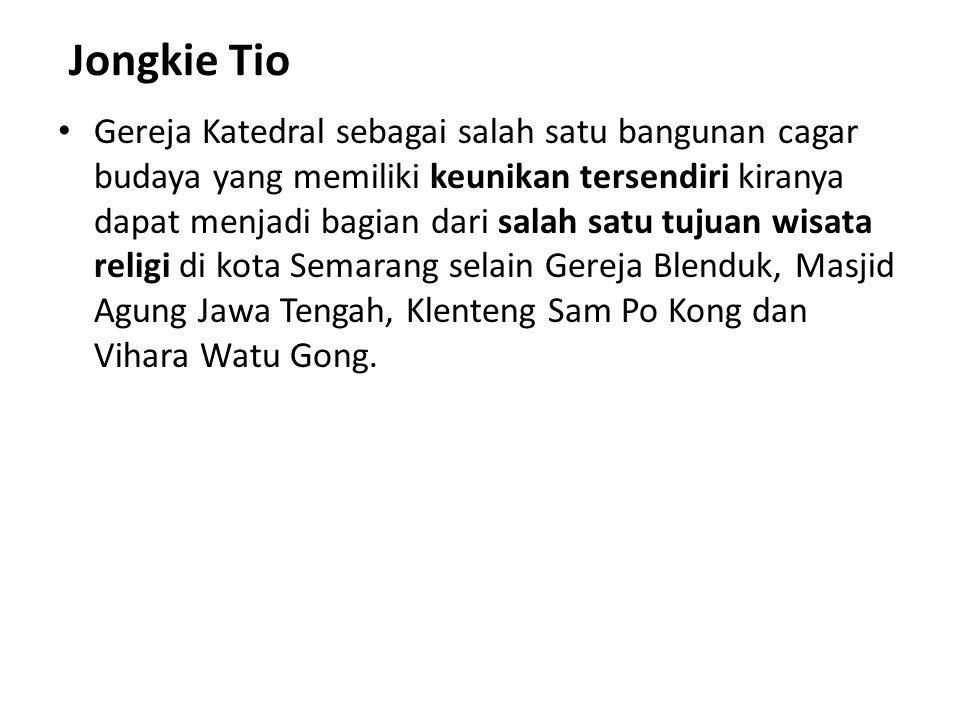 Jongkie Tio Gereja Katedral sebagai salah satu bangunan cagar budaya yang memiliki keunikan tersendiri kiranya dapat menjadi bagian dari salah satu tujuan wisata religi di kota Semarang selain Gereja Blenduk, Masjid Agung Jawa Tengah, Klenteng Sam Po Kong dan Vihara Watu Gong.
