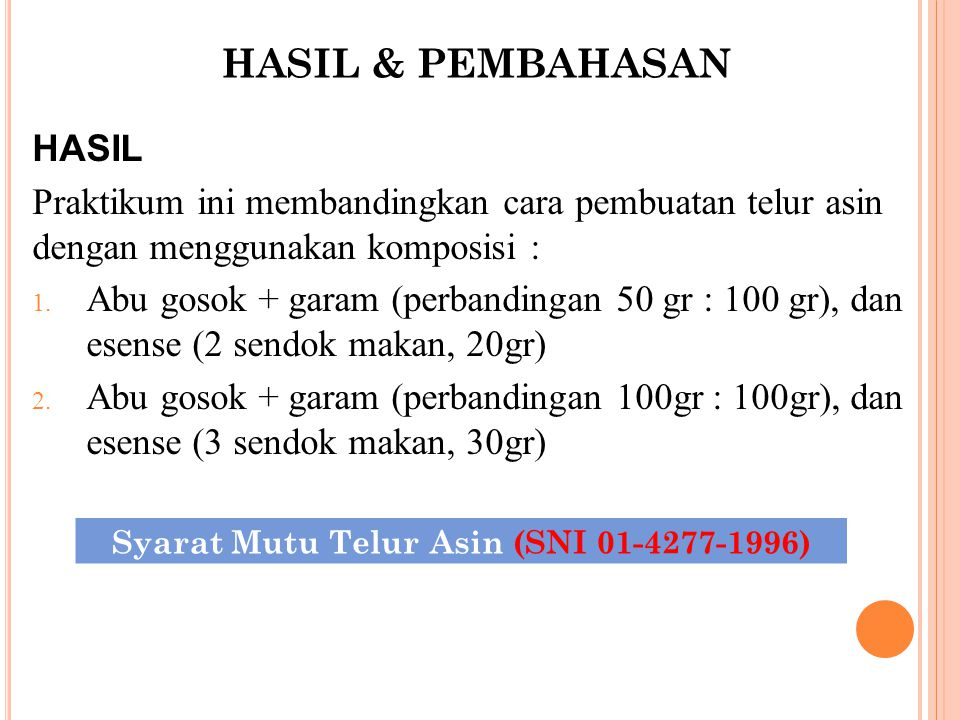 HASIL & PEMBAHASAN HASIL Praktikum ini membandingkan cara pembuatan telur asin dengan menggunakan komposisi : 1. Abu gosok + garam (perbandingan 50 gr