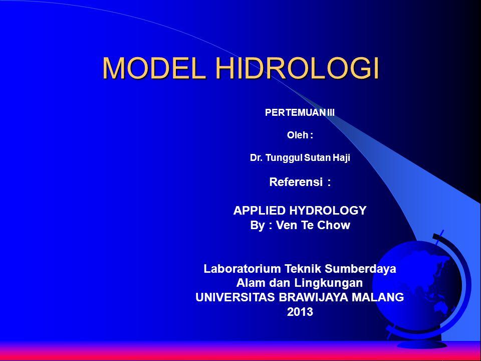 MODEL HIDROLOGI PERTEMUAN III Oleh : Dr. Tunggul Sutan Haji Referensi : APPLIED HYDROLOGY By : Ven Te Chow Laboratorium Teknik Sumberdaya Alam dan Lin