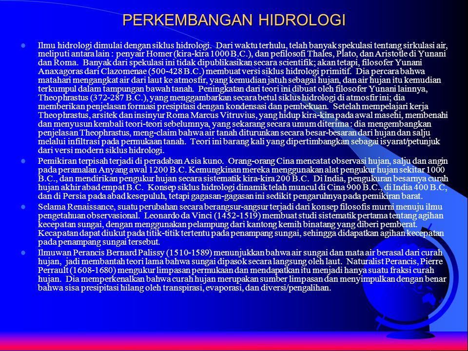 PERKEMBANGAN HIDROLOGI Ilmu hidrologi dimulai dengan siklus hidrologi. Dari waktu terhulu, telah banyak spekulasi tentang sirkulasi air, meliputi anta