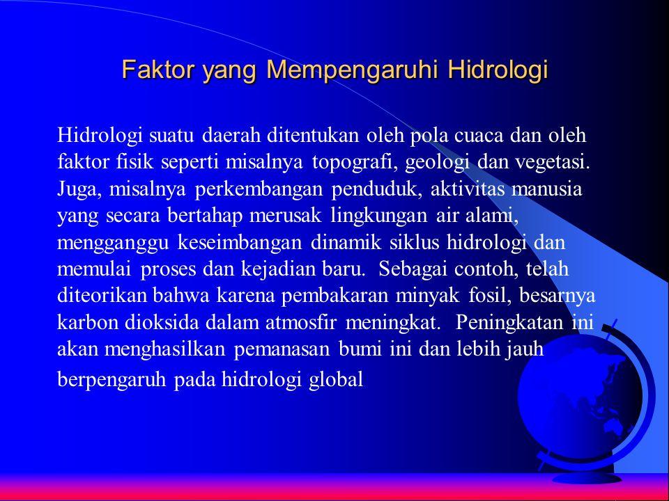Faktor yang Mempengaruhi Hidrologi Hidrologi suatu daerah ditentukan oleh pola cuaca dan oleh faktor fisik seperti misalnya topografi, geologi dan veg