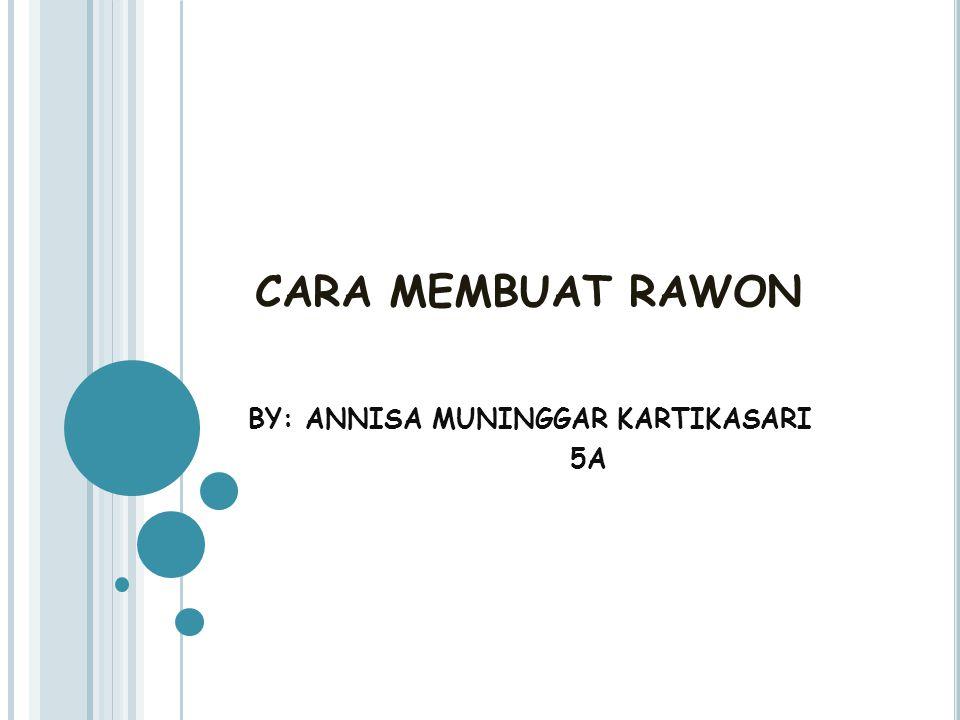 CARA MEMBUAT RAWON BY: ANNISA MUNINGGAR KARTIKASARI 5A
