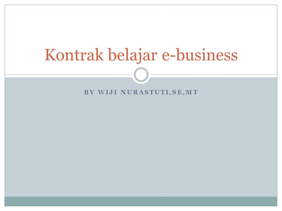 BY WIJI NURASTUTI,SE,MT Kontrak belajar e-business